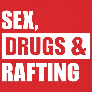 Sex Drugs Rafting T-Shirts - Men's T-Shirt