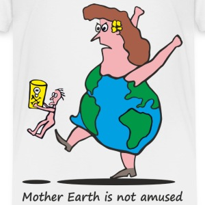 Mother Earth is not amused Baby & Toddler Shirts - Toddler Premium T-Shirt