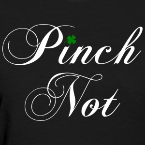 Pinch Not - Women's T-Shirt