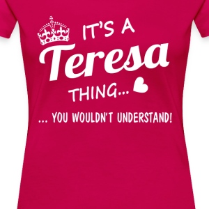 It's a Teresa thing - Women's Premium T-Shirt