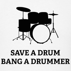 Save A Drum. Bang A Drummer. - Men's T-Shirt