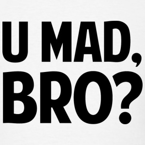U Mad, Bro? - Men's T-Shirt