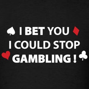 I Bet You I Could Stop Gambling! - Men's T-Shirt