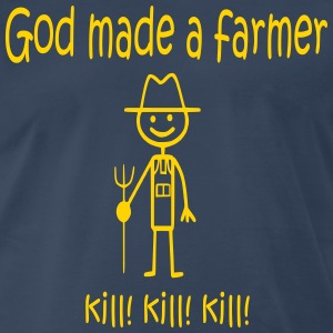 God Made a Farmer KILL KILL KILL T-Shirts - Men's Premium T-Shirt