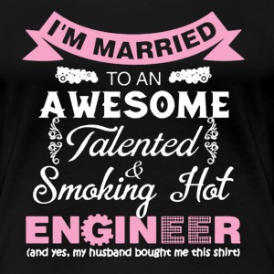 I Maried Awesome And Smoking Hot Engineer Husband - Women's Premium T-Shirt