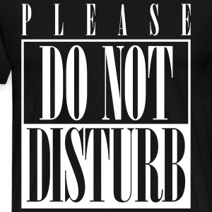 Please Do Not Disturb T-Shirts - Men's Premium T-Shirt