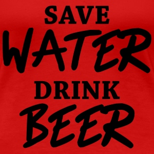 Save water, drink beer Women's T-Shirts - Women's Premium T-Shirt