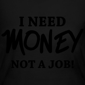 I need money - Not a job! Long Sleeve Shirts - Women's Long Sleeve Jersey T-Shirt