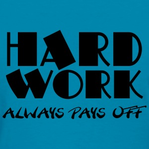 Hard work always pays off Women's T-Shirts - Women's T-Shirt