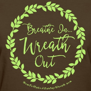 Breathe In Wreath Out - Brown and Light Green T-sh - Women's T-Shirt