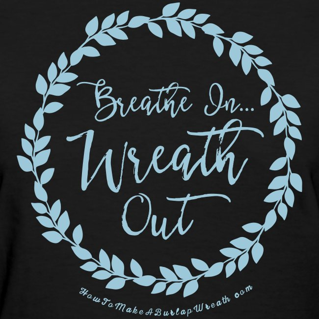 Breathe In Wreath Out - Black and Powder Blue T-shirt