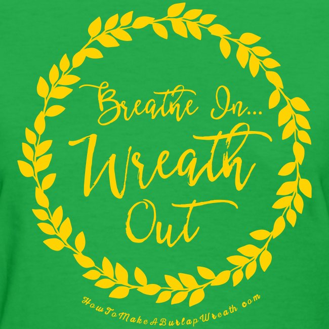 Breathe In Wreath Out - Green and Gold T-shirt