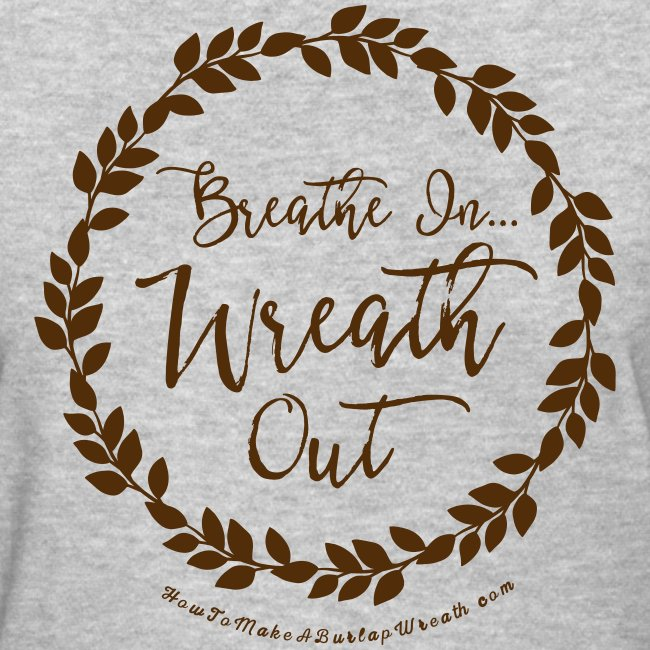 Breathe In Wreath Out - Light Heather and Chocolate T-shirt