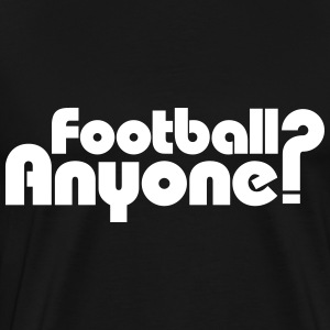 Football Anyone? T-Shirts - Men's Premium T-Shirt