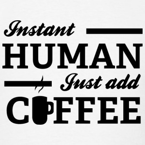 Instant Human Just Add Coffee - Men's T-Shirt