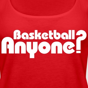 Basketball Anyone? Tanks - Women's Premium Tank Top