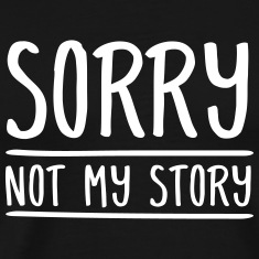 Sorry Not My Story T-Shirts