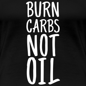 Burn Carbs Not Oil Women's T-Shirts - Women's Premium T-Shirt