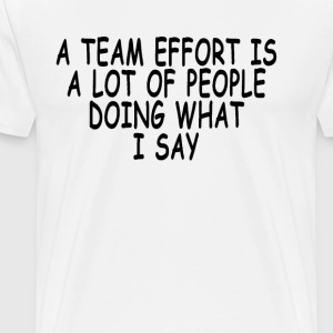 a_team_effort_is_a_lot_of_people_doing_w - Men's Premium T-Shirt
