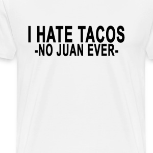 i_hate_tacos_no_juan_ever - Men's Premium T-Shirt