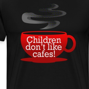 CHILDREN DONT LIKE CAFES! T-Shirts - Men's Premium T-Shirt