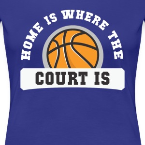 Basketball Home is where the court is T Shirt Women's T-Shirts - Women's Premium T-Shirt