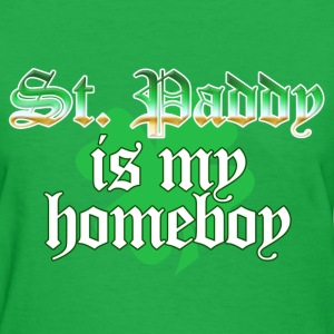 St. Paddy is my Homeboy Funny St Patricks Day Tee - Women's T-Shirt