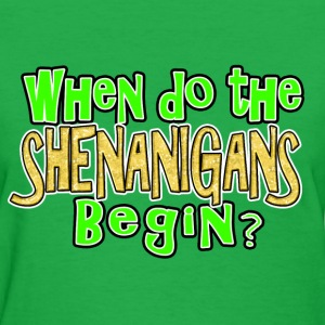 When Shenanigans Begin Funny St. Patrick's Day - Women's T-Shirt