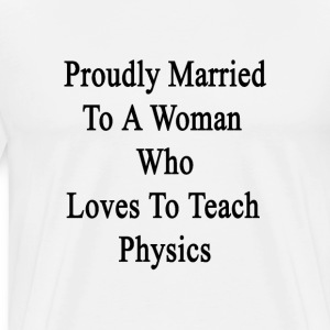 proudly_married_to_a_woman_who_loves_to_ T-Shirts - Men's Premium T-Shirt