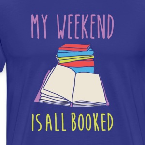 My weekend is all booked Book Reading T Shirt T-Shirts - Men's Premium T-Shirt