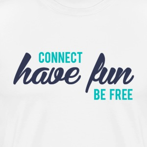 Connect Have Fun Be Free - Men's Premium T-Shirt