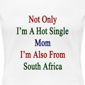 not_only_im_a_hot_single_mom_im_also_fro Women's T-Shirts - Women's Premium T-Shirt