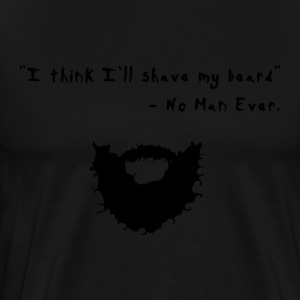 I think i'll my shave beard said no man ever T-Shirts - Men's Premium T-Shirt