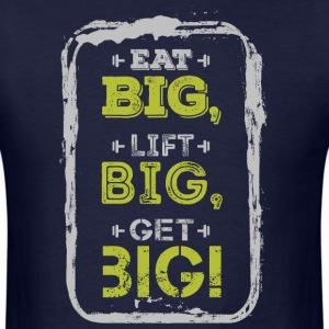 Eat Big Lift Big Get Big T-Shirts - Men's T-Shirt