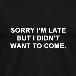 Sorry I'm Late - Men's Premium T-Shirt