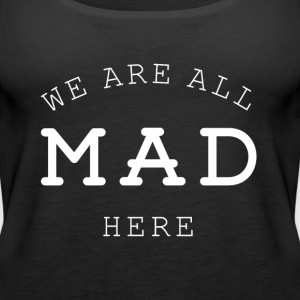 We are all mad here Tanks - Women's Premium Tank Top