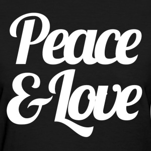 Peace & Love - Inspirational Saying Quote - Women's T-Shirt