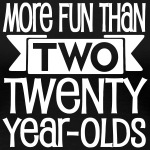 Forty = More fun than two twenty year olds - Women's Premium T-Shirt