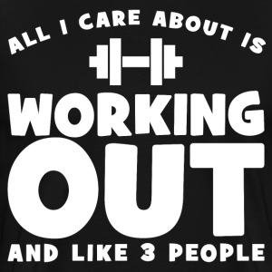 All I Care About Is Working Out T-Shirts - Men's Premium T-Shirt