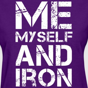 Me Myself and Iron - Women's T-Shirt