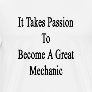 it_takes_passion_to_become_a_great_mecha T-Shirts - Men's Premium T-Shirt