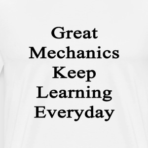 great_mechanics_keep_learning_everyday T-Shirts - Men's Premium T-Shirt