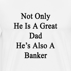 not_only_he_is_a_great_dad_hes_also_a_ba T-Shirts - Men's Premium T-Shirt
