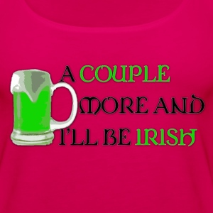 Women's Tank Top   A Couple More and I'll Be Irish - Women's Premium Tank Top