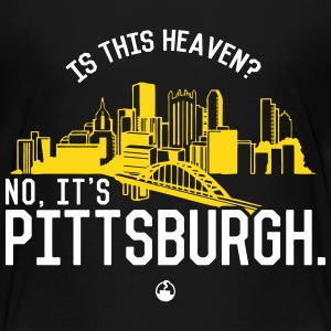 Is This Heaven? No, It's Pittsburgh Baby & Toddler Shirts - Toddler Premium T-Shirt