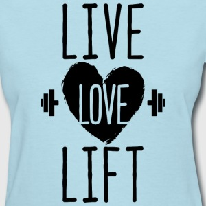 Live Love Lift - Women's T-Shirt