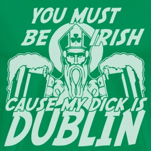 You Must Be Irish Cause My Dick Is Dublin T-Shirts - Men's Premium T-Shirt