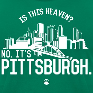 Is This Heaven? No, It's Pittsburgh T-Shirts - Men's T-Shirt by American Apparel