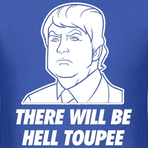 There Will Be Hell Toupee T-Shirts - Men's T-Shirt