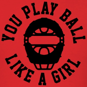 You Play Ball Like A Girl T-Shirts - Men's T-Shirt